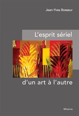 BOSSEUR Jean-Yves - L'esprit sériel d'un art à l'autre - Livre - di-arezzo.fr
