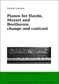 LATCHAM Michael ed. - Pianos for Haydn, Mozart and Beethoven : change and contrast - Livre - di-arezzo.fr