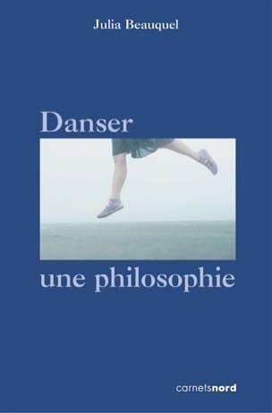 Danser, une philosophie Julia BEAUQUEL Livre Les Arts - laflutedepan
