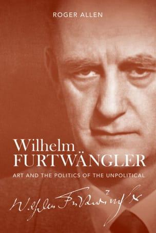 Roger ALLEN - Wilhelm Furtwängler : art and the politics of the unpolitical - Livre - di-arezzo.fr