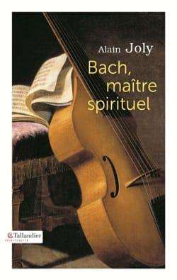 Bach, maître spirituel - Alain JOLY - Livre - laflutedepan.com
