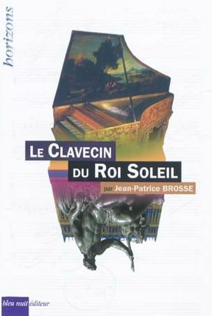 Jean-Patrice BROSSE - Le clavecin du Roi-Soleil - Livre - di-arezzo.fr