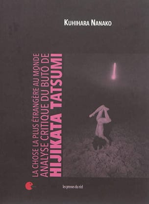 Kurihara NANAKO - La chose la plus étrangère au monde : analyse critique du buto de Hijikata Tatsu - Livre - di-arezzo.fr