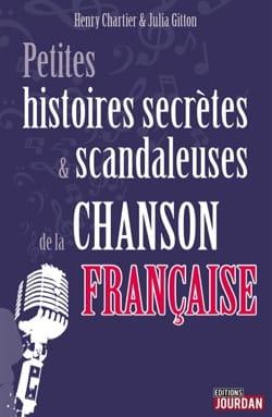 CHARTIER Henry / GITTON Julia - Petites histoires secrètes & scandaleuses de la chanson française - Livre - di-arezzo.fr