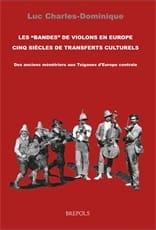 "CHARLES-DOMINIQUE Luc - Les ""bandes de violons"" en Europe : cinq siècles de transferts culturels - Livre - di-arezzo.fr"