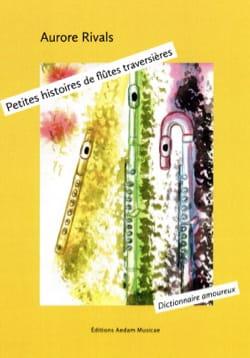Aurore RIVALS - Petites histoires de flûtes traversières - Dictionnaire amoureux - Livre - di-arezzo.fr
