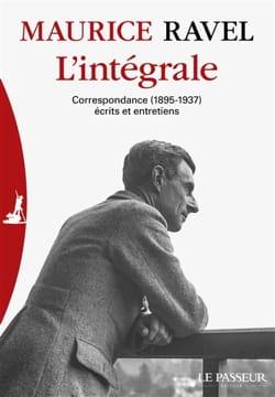 Maurice RAVEL - L'intégrale : correspondance (1895-1937), écrits et entretiens - Livre - di-arezzo.fr