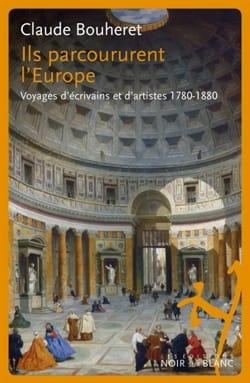 Claude BOUHERET - Ils parcoururent l'Europe : voyages d'écrivains et d'artistes 1780-1880 - Livre - di-arezzo.fr