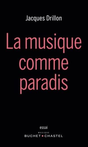 La musique comme paradis - Jacques DRILLON - Livre - laflutedepan.com