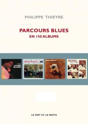 Parcours blues en 150 albums - Philippe THIEYRE - laflutedepan.com
