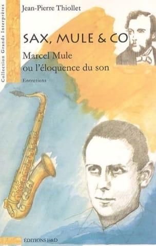 THIOLLET Jean-Pierre - Sax, Mule & co : Marcel Mule ou L'éloquence du son - Livre - di-arezzo.fr