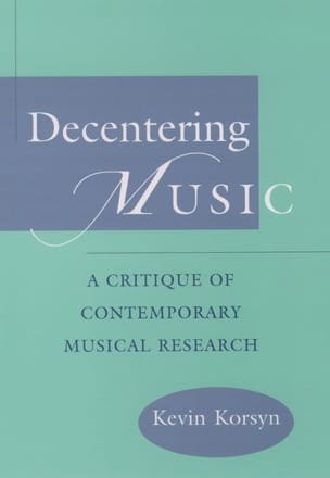 Kevin KORSYN - Decentering music : a critique of contemporary musical research - Livre - di-arezzo.fr