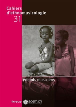 Collectif - Cahiers d'ethnomusicologie, n° 31 - Enfants musiciens - Livre - di-arezzo.fr
