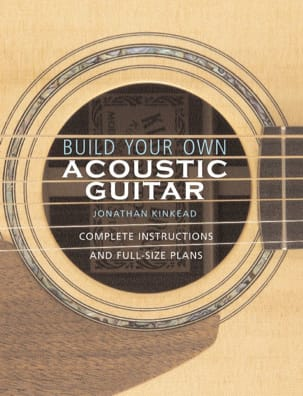 Build Your Own Acoustic Guitar: Complete Instructions and Full-Size Plans laflutedepan.be