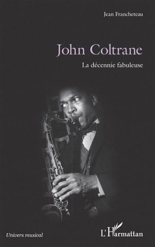 John Coltrane : la décennie fabuleuse Jean FRANCHETEAU laflutedepan
