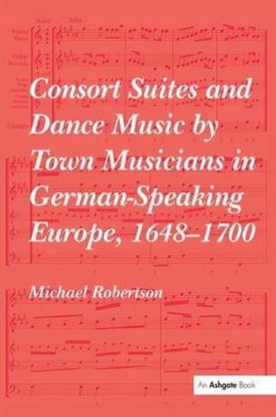 Michael ROBERTSON - Consort suites and dance music by town musicians in German speaking Europe - Livre - di-arezzo.fr
