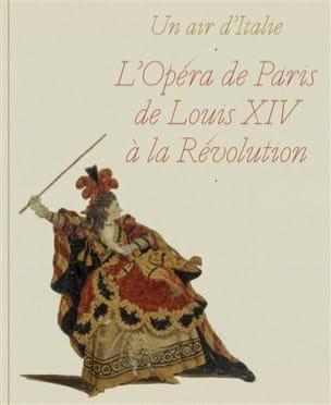 Un air d'Italie : l'opéra de Paris de Louis XIV à la Révolution - laflutedepan.com
