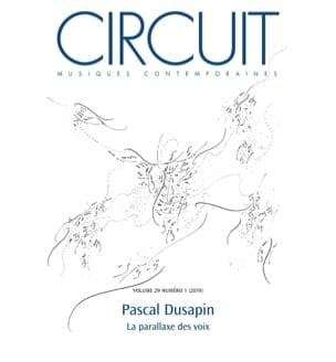 Circuit, vol. 29, n° 1 (2019) : Pascal Dusapin, la parallaxe des voix - laflutedepan.com