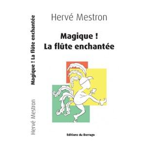 Magique ! La flûte enchantée - Hervé MESTRON - laflutedepan.com