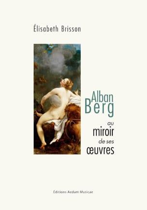 Alban Berg au miroir de ses oeuvres Élisabeth BRISSON laflutedepan