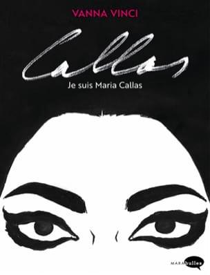 Callas, je suis Maria Callas - Vanna VINCI - Livre - laflutedepan.com