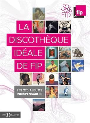 La discothèque idéale de FIP : les 275 albums incontournables laflutedepan