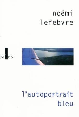 L'autoportrait bleu - Noémi LEFEBVRE - Livre - laflutedepan.com