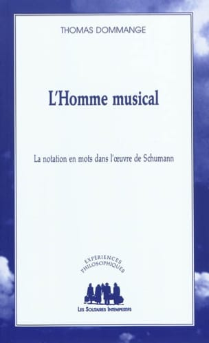 Thomas Dommange - L'homme musical : la notation en mots dans l'oeuvre de Schumann - Livre - di-arezzo.fr