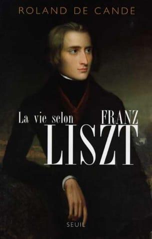 La vie selon Franz Liszt : biographie DE CANDÉ Roland laflutedepan