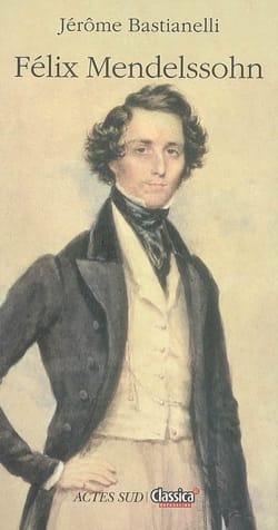 Felix Mendelssohn - Jérôme BASTIANELLI - Livre - laflutedepan.com
