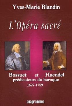 L'opéra sacré : Bossuet et Haendel, prédicateurs du baroque (1627-1759) - laflutedepan.com