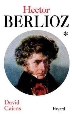 Hector Berlioz, tome 1 - David CAIRNS - Livre - laflutedepan.com