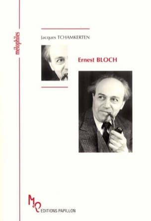 Ernest Bloch - Jacques TCHAMKERTEN - Livre - laflutedepan.com