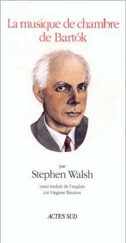 La Musique de chambre de Bartok - Stephen WALSH - laflutedepan.com