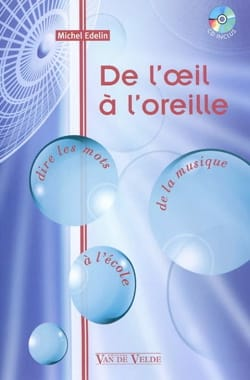 Michel ÉDELIN - De l'oeil à l'oreille : dire les mots à l'école de la musique - Livre - di-arezzo.fr