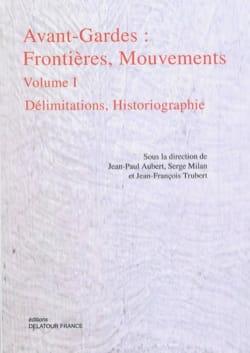Avant-gardes : frontières, mouvements - vol. 1 : délimitations, historiographie - laflutedepan.com