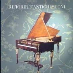 Rifiorir d'antichi suoni. - Trois siècles de pianos - laflutedepan.com