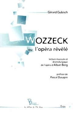 Wozzeck ou l'opéra révélé - Gérard GUBISCH - Livre - laflutedepan.com