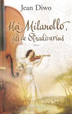 Moi, Milanollo, fils de Stradivarius Jean DIWO Livre laflutedepan
