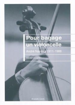 Pour bagage un violoncelle : André Navarra, 1911-1988 laflutedepan