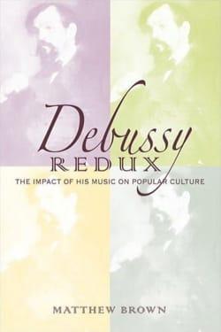 Debussy Redux - Matthew BROWN - Livre - Les Hommes - laflutedepan.com