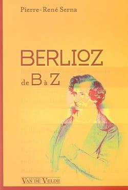 Berlioz de B à Z - SERNA Pierre-René - Livre - laflutedepan.com