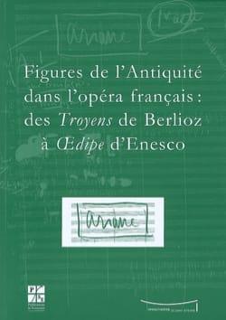 Figures de l'Antiquité dans l'Opéra français des Troyens de Berlioz à Oedipe laflutedepan