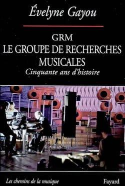 Évelyne GAYOU - GRM : le Groupe de Recherches Musicales - Livre - di-arezzo.fr