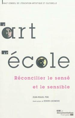 Jean-Miguel PIRE - L'art à l'école : réconcilier le sensé et le sensible - Livre - di-arezzo.fr