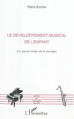 Pierre ZURCHER - Le développement musical de l'enfant : les quatre temps de la musique - Livre - di-arezzo.fr