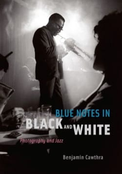 Blue Notes in Black and White: Photography and Jazz (Livre en anglais) - laflutedepan.com