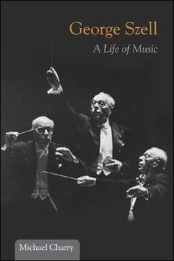George Szell : A Life of Music (Livre en anglais) laflutedepan