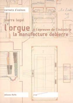 L'orgue à l'épreuve de l'industrie : la manufacture Debierre - laflutedepan.com
