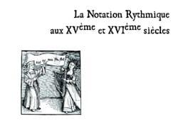 La Notation Rythmique aux XVème et XVIème siècles laflutedepan